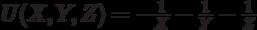 U(X,Y,Z)=- \frac{1}{X} -\frac{1}{Y}-\frac{1}{Z}