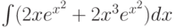 \int(2xe^{x^2}+2x^3e^{x^2})dx