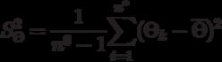 S_{\Theta }^{2}=\frac{1}{n^{0}-1}\underset{i=1}{\overset{n^{\ast }}{\sum }}% (\Theta _{k}-\overline{\Theta })^{2}