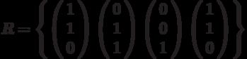 R=\left\{        \left( \begin{array}{c} 1\\1\\0\\\end{array} \right)        \left( \begin{array}{c} 0\\1\\1\\\end{array} \right)        \left( \begin{array}{c} 0\\0\\1\\\end{array} \right)        \left( \begin{array}{c} 1\\1\\0\\\end{array} \right)\right\}