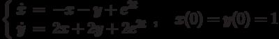 \left\{\begin{array}{ccl}  \dot{x} &=&-x-y+e^{2t}  \\  \dot{y} &=&2x+2y+2e^{2t}\end{array}\right., \quad x(0)= y(0)=1