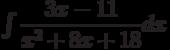 \int \dfrac{3x-11}{x^2+8x+18} dx