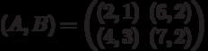 (A,B) = \begin{pmatrix}(2,1)&(6,2)\\ (4,3)&(7,2)\end{pmatrix}