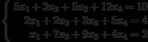 \left\{ \begin{array}{r} 5x_1+3x_2+5x_3+12x_4=10\\ 2x_1+2x_2+3x_3+5x_4=4\\ x_1+7x_2+9x_3+4x_4=2\\ \end{array}
