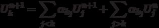 \[U_k^{n + 1} = \sum\limits_{j < k} {{\alpha _{{k_j}}}U_j^{n + 1}}  + \sum\limits_{j > k} {{\alpha _{{k_j}}}U_j^n} \]