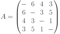 A= \begin{pmatrix}- & 6 & 4 & 3 \\6 & - & 3 & 5 \\4 & 3 & - & 1 \\3 & 5 & 1 & - \\\end{pmatrix}