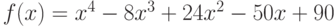 f(x) = x^4 - 8x^3 + 24x^2 - 50x + 90