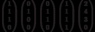 \left( \begin{array}{c} 1 \\1 \\1 \\0 \\\end{array} \right)        \left( \begin{array}{c} 0 \\1 \\0 \\0 \\\end{array} \right)        \left( \begin{array}{c} 0 \\1 \\1 \\0 \\\end{array} \right)        \left( \begin{array}{c} 1 \\1 \\1 \\1 \\\end{array} \right)        \left( \begin{array}{c} 2 \\4 \\3 \\0 \\\end{array} \right)