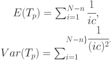 \begin{array}{c} E(T_p)= \sum_{i=1}^{N-n}{\cfrac{1}{ i c}},\\ Var(T_p)= \sum_{i=1}^{N-n\}{\cfrac{1}{(i c)^2}}. \end{array}