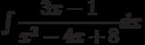 \int \dfrac {3x-1 }{x^2-4x+8 } dx
