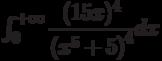 \int_{0}^{+\infty} \dfrac{(15x)^4}{\left(x^5+5 \right)^4 } dx