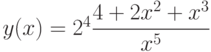 y(x)=2^4\dfrac{4+2x^2+x^3}{x^5}