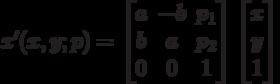 x'(x,y;p)=\begin{bmatrix}a & -b & p_1 \\b & a & p_2 \\0 & 0 & 1 \end{bmatrix}\begin{bmatrix}x  \\y  \\1  \end{bmatrix}