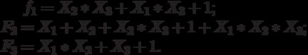 f_1=X_2*X_3+X_1*X_3+1;\\F_2=X_1+X_2+X_2*X_3+1+X_1*X_2*X_3;\\F_3=X_1*X_2+X_3+1.