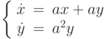 \left\{\begin{array}{ccl}  \dot{x} &=&ax+ay \\  \dot{y} &=&a^2y\end{array}\right.