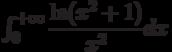 \int_{0}^{+\infty} \dfrac{\ln (x^{2}+1)}{x^2} dx