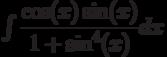 \int \dfrac{\cos(x)\sin(x)}{1+\sin^4(x)} dx