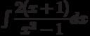 \int \dfrac{2(x+1)}{x^2-1} dx