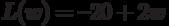 L (w)  = –20 + 2w