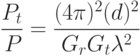 \frac{{P_t }}{{P_{} }} = \frac{{(4\pi )^2 (d)^2 }}{{G_r G_t \lambda ^2 }}