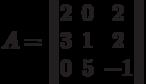 A=\begin{Vmatrix}2&0&2\\3&1&2\\0&5&-1\end{Vmatrix}