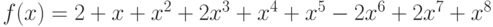 f(x)=2+x+{x}^{2}+2{x}^{3}+{x}^{4}+{x}^{5}-2{x}^{6}+2{x}^{7}+{x}^{8}