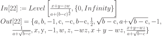 In[22]: = Level \left [ \frac{x+y-zw}{a+(b-c)^{\frac 12}} ,   \{0,  Infinity\} \right]\\ Out[22] =\{a, b,   -1,  с,  -с, b - с,  \frac 12,  \sqrt{b - с} ,  a + \sqrt{b - с} ,  -1,\\ \begin{matrix} &&&\frac{1}{a+\sqrt{b-c}},  x,  у,  -1, w,   z,   -wz,  x + y-wz,  \frac{x+y-wz}{a+\sqrt{b-c}}\} \end{matrix}