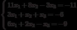 \left\{        \begin{aligned}        & 11x_1+8x_2-3x_3=-11 \\        & 3x_1+x_2+x_3=-6 \\        & 6x_1+2x_2-x_3=-9        \end{aligned}        \right.