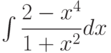 \int \dfrac{2-x^4}{1+x^2} dx