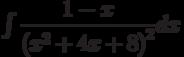 \int \dfrac {1-x }{\left( x^2+4x+8\right)^2 } dx