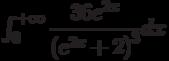\int_{0}^{+\infty} \dfrac{36e^{2x}}{\left(e^{2x}+2 \right)^3 } dx