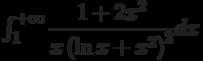 \int_{1}^{+\infty} \dfrac{1+2x^2}{x\left(\ln x +x^2 \right) ^2} dx