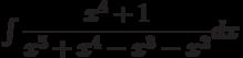 \int \dfrac{x^4+1}{x^5+x^4-x^3-x^2} dx