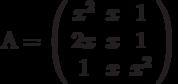 А=\left( \begin{array}{ccc} x^2 & x & 1\\ 2x & x & 1\\ 1 & x & x^2\\ \end{array} \right)