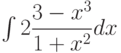 \int 2 \dfrac{3-x^3}{1+x^2} dx