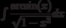 \int \dfrac{\arcsin(x)}{\sqrt{1-x^2}} dx