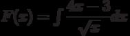 F(x)=\int \dfrac{4x-3}{\sqrt{x}}  dx
