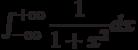 \int_{-\infty}^{+\infty} \dfrac{1}{1+x^2} dx