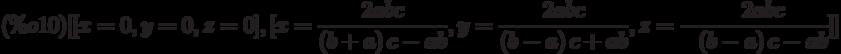 \begin{math} (\%o10) [[x=0,y=0,z=0],  [x=\frac{2abc}{\left( b+a\right) c-ab}, y=\frac{2abc}{\left( b-a\right) c+ab},  z=-\frac{2abc}{\left( b-a\right) c-ab}]] \end{math}
