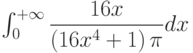 \int_{0}^{+\infty} \dfrac{16x}{\left( 16x^4+1\right) \pi} dx