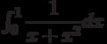 \int_{0}^{1} \dfrac{1}{x+x^2} dx