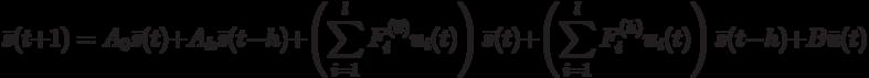 \bar s(t+1)=A_0 \bar s(t)+A_h \bar s(t-h)+ \left(\sum_{i=1}^lF_i^{(0)}u_i(t)\right)\bar s(t)+\left(\sum_{i=1}^lF_i^{(h)}u_i(t)\right)\bar s(t-h)+B \bar u(t)