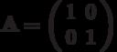\mathbf{A}=\left( \begin{array}{cc}1 & 0 \\0 & 1 \end{array} \right)