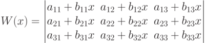 W(x)=\left \begin{matrix}                    a_{11}+b_{11}x & a_{12}+b_{12}x& a_{13}+b_{13}x \\                    a_{21}+b_{21} x& a_{22}+b_{22}x& a_{23}+b_{23}x \\                    a_{31}+b_{31}x & a_{32}+b_{32}x& a_{33}+b_{33}x                     \end{matrix}\right 
