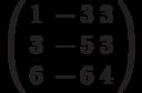 \left( \begin{array}{cc} 1 \ -3 \  3\\ 3 \ -5 \ 3\\ 6 \ -6 \ 4\\ \end{array} \right)