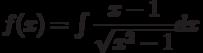 f(x) =\int \dfrac{x-1}{\sqrt{x^2-1}} dx