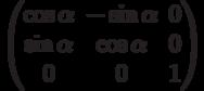 \begin{pmatrix}          \cos\alpha & -\sin\alpha & 0 \\          \sin\alpha & \cos\alpha & 0 \\          0 & 0 & 1          \end{pmatrix}