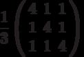 \frac{1}{3}\left( \begin{array}{ccc}4 & 1 & 1 \\ 1 & 4 & 1 \\ 1 & 1 & 4%\end{array}%\right)