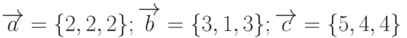 \overrightarrow{a}=\{2,2,2\}; \overrightarrow{b}=\{3,1,3\}; \overrightarrow{c}=\{5,4,4\}