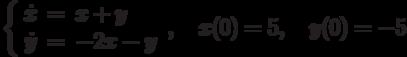 \left\{\begin{array}{ccl}  \dot{x} &=&x+y  \\  \dot{y} &=&-2x-y\end{array}\right.,\quad x(0)=5, \quad y(0)=-5